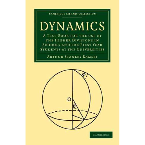 Dynamics : A Text-Book for the Use of the Higher Divisions in Schools and for First Year Students at the Universities
