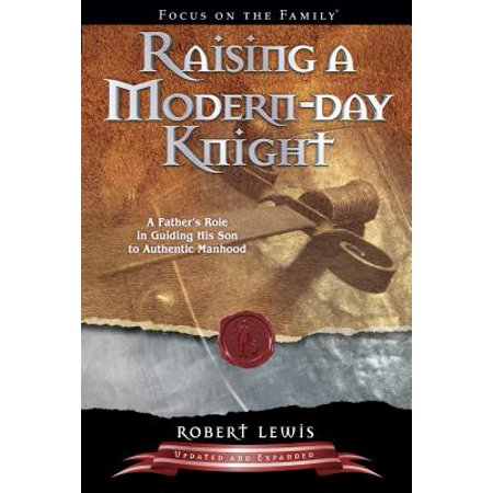 Raising a Modern-Day Knight : A Father's Role in Guiding His Son to Authentic (Poems For Your Son On His Birthday)