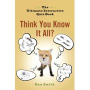 Think You Know It All? : The Ultimate Interactive Quiz Book