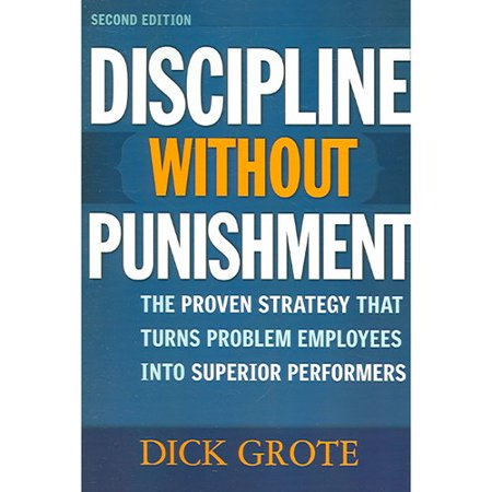 Discipline Without Punishment: The Proven Strategy That Turns Problem Employees into Superior Performers by