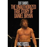 Cut Short: The Unauthorized True Story of Daniel Bryan - eBook