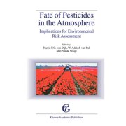 Fate of Pesticides in the Atmosphere: Implications for Environmental Risk Assessment : Proceedings of a Workshop Organised by the Health Council of the Netherlands, Held in Driebergen, the Netherlands, April 22-24, 1998 (Paperback)