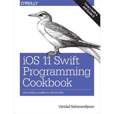 Ios 11 Swift Programming Cookbook   Solutions And Examples For Ios Apps
