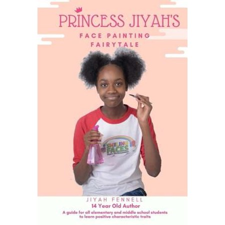 Princess Jiyah's Face Painting Fairytale : A Guide for All Elementary and Middle School Students to Learn Positive Characteristic Traits](Princess Face Painting)