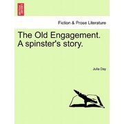 The Old Engagement. a Spinster's Story.