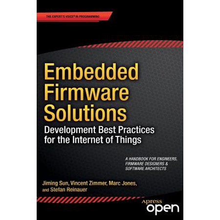 Embedded Firmware Solutions : Development Best Practices for the Internet of