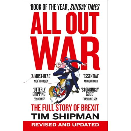 All Out War  The Full Story Of How Brexit Sank Britains Political Class