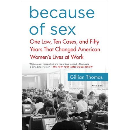 Because of Sex : One Law, Ten Cases, and Fifty Years That Changed American Women's Lives at (10 Best Law Schools)