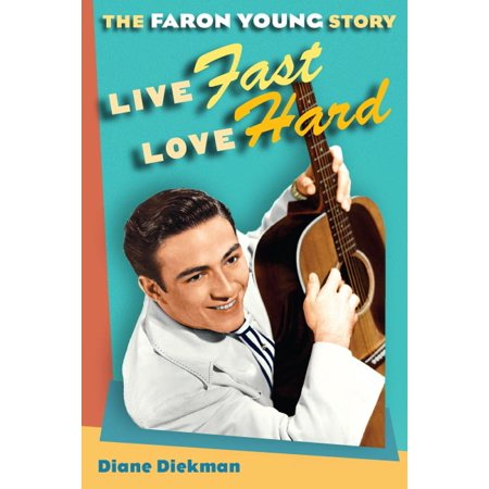 Live Fast, Love Hard : The Faron Young Story