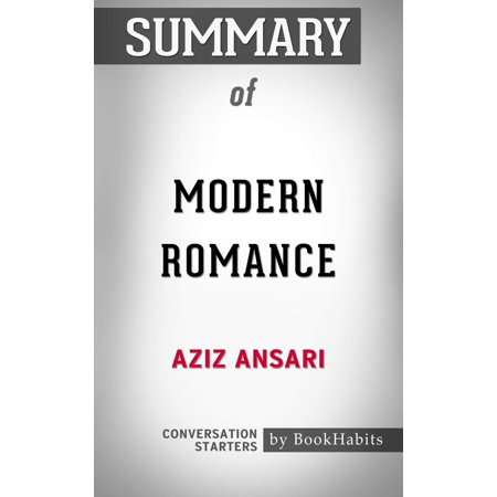 Summary of Modern Romance by Aziz Ansari | Conversation Starters -