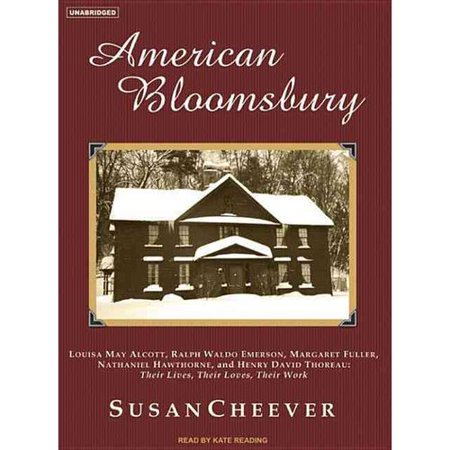 American Bloomsbury: Louisa May Alcott, Ralph Waldo Emerson, Margaret Fuller, Nathaniel Hawthorne, and Henry... by