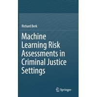 Machine Learning Risk Assessments in Criminal Justice Settings (Hardcover)