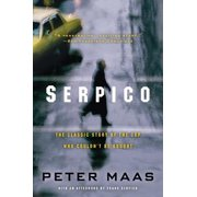 Serpico : The Classic Story of the Cop Who Couldn't Be Bought