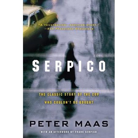Serpico : The Classic Story of the Cop Who Couldn't Be