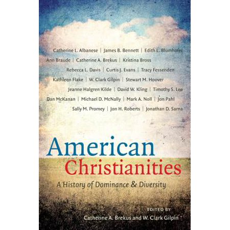 American Christianities : A History of Dominance and (A History Of The Corruptions Of Christianity)