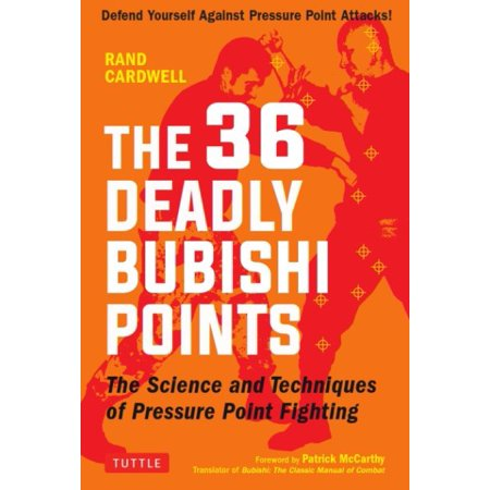 The 36 Deadly Bubishi Points : The Science and Technique of Pressure Point Fighting - Defend Yourself Against Pressure Point