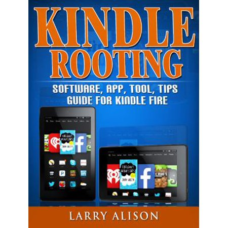 Kindle Rooting Software, App, Tool, Tips Guide for Kindle Fire - eBook ()