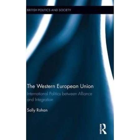 The Western European Union  International Politics Between Alliance And Integration