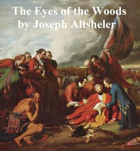 The Eyes of the Woods, a Story of the Ancient Wilderness - eBook
