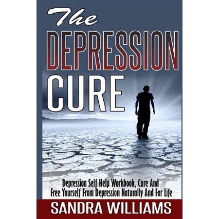 La dépression Cure- La dépression Self Help Workbook guérir et vous libérer de la dépression naturellement et pour la vie