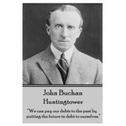 "John Buchan - Huntingtower : ""we Can Pay Our Debts to the Past by Putting the Future in Debt to Ourselves."""