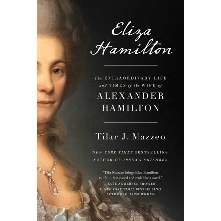 Eliza Hamilton : The Extraordinary Life and Times of the Wife of Alexander