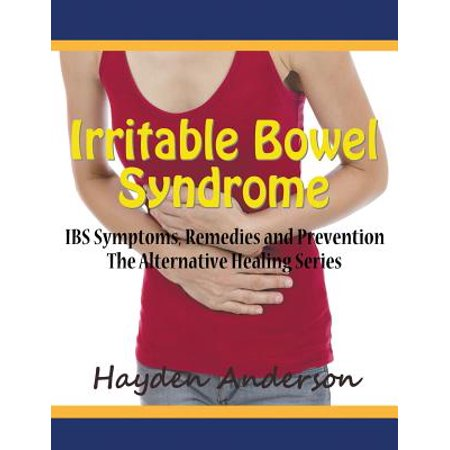 Irritable Bowel Syndrome : Ibs Symptoms, Remedies and Prevention (Large Print): The Alternative Healing Series