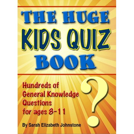 The Huge Kids Quiz Book: Educational, Mathematics & General Knowledge Quizzes, Trivia Questions & Answers for Children - (20 Quiz Questions And Answers General Knowledge)