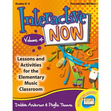 - Interactive Now - Vol. 4 (Promethean Edition) : Lessons and Activities for the Elementary Music Classroom
