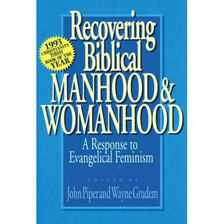 Recovering Biblical Manhood and Womanhood : Response to Evangelical (John Piper Recovering Biblical Manhood And Womanhood)