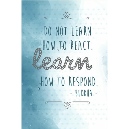 Aluminum Metal Do Not Learn How To React Learn How To Respond Buddha Motivational Sign Inspirational Quote