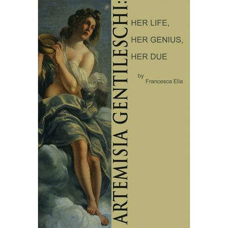 Artemisia Gentileschi: Her Life, Her Genius, Her Due -