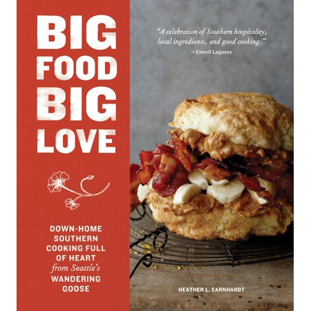 Big Food Big Love : Down-Home Southern Cooking Full of Heart from Seattle's Wandering