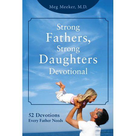 Strong Fathers, Strong Daughters Devotional : 52 Devotions Every Father