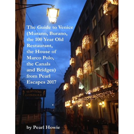 The Guide to Venice (Murano, Burano, the 100 Year Old Restaurant, the House of Marco Polo, the Canals and Bridges) from Pearl Escapes 2017 - eBook (Halloween 2017 Escape)