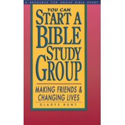 You Can Start a Bible Study : Making Friends, Changing Lives