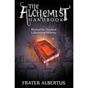 The Alchemists Handbook : Manual for Practical Laboratory Alchemy