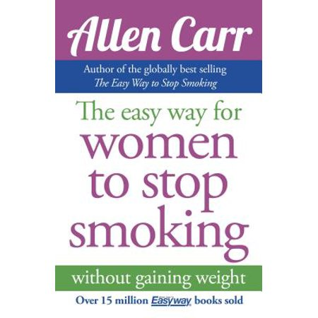 Allen Carr's Easy Way for Women to Quit Smoking : Be a Happy
