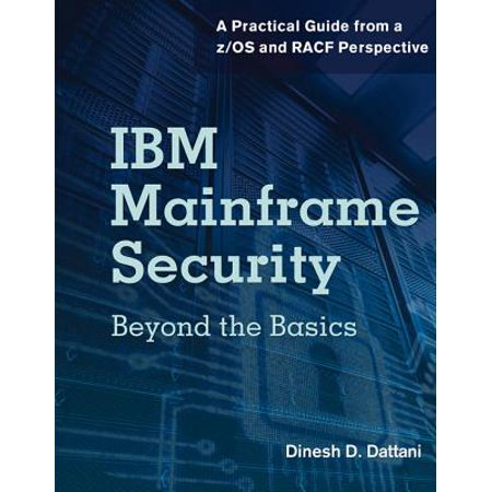 IBM Mainframe Security : Beyond the Basics—A Practical Guide from a z/OS and RACF (Best Technology To Switch From Mainframe)