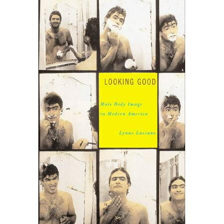 Looking Good : Male Body Image in Modern America
