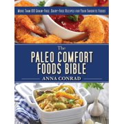 The Paleo Comfort Foods Bible : More Than 100 Grain-Free, Dairy-Free Recipes for Your Favorite Foods