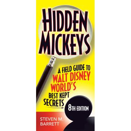Hidden mickeys : a field guide to walt disney world's best kept secrets:
