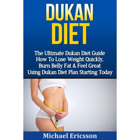 Dukan Diet: The Ultimate Dukan Diet Guide - How To Lose Weight Quickly, Burn Belly Fat & Feel Great Using Dukan Diet Plan Starting Today -
