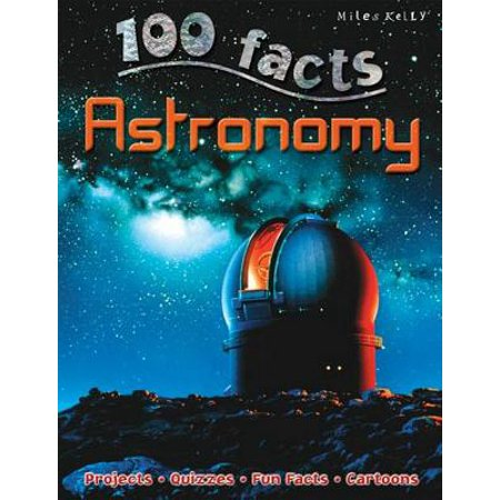 100 Facts Astronomy : Tour Our Galaxy and Enter a World of Fiery Stars, Spinning (Tour Star)