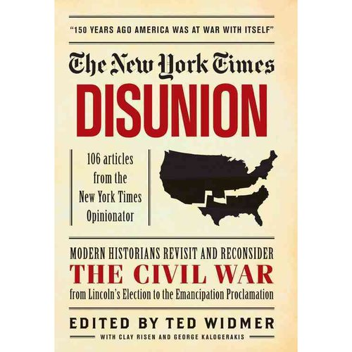 The New York Times Disunion: 106 Articles from The New York Times Opinionator