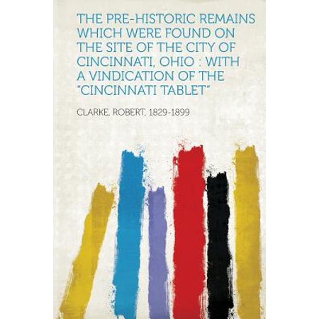 The Pre-Historic Remains Which Were Found on the Site of the City of Cincinnati, Ohio: With a Vindication of the Cincinnati - Biggest Cities In Ohio