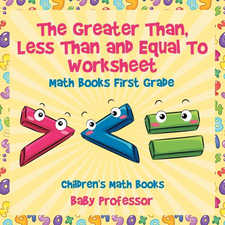 Halloween Worksheet First Grade (The Greater Than, Less Than and Equal To Worksheet - Math Books First Grade - Children's Math)