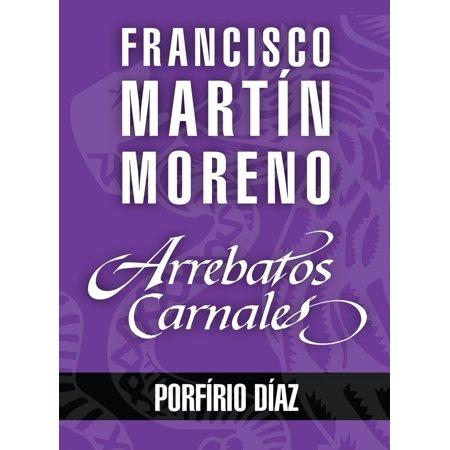 Porfidio Tequila - Arrebatos carnales. Porfirio Díaz - eBook