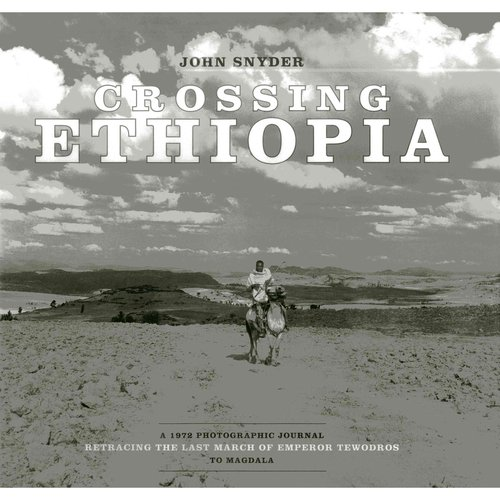 Crossing Ethiopia: A 1972 Photographic Journal Retracing the Last March of Emperor Tewodros to Magdala