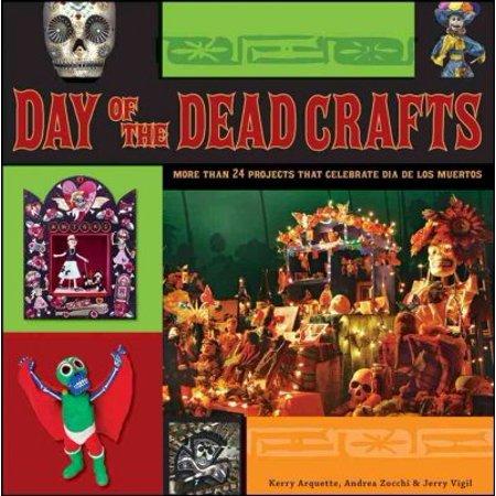 Day of the Dead Crafts: More Than 24 Projects That Celebrate Dia De Los Muertos (Dia De Los Muertos Projects)